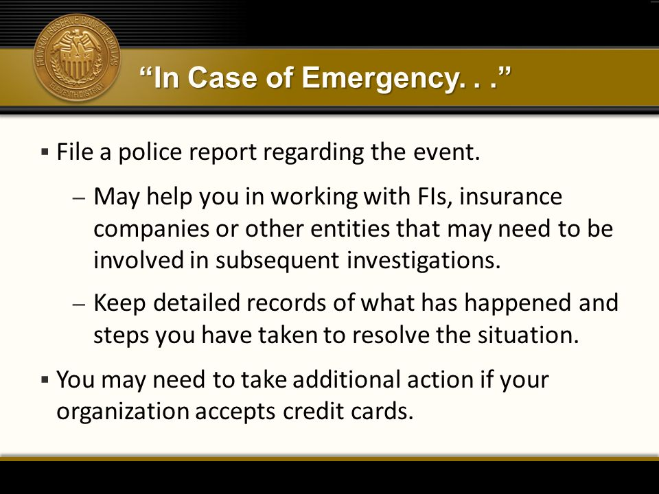 In Case of Emergency. . . File a police report regarding the event.
