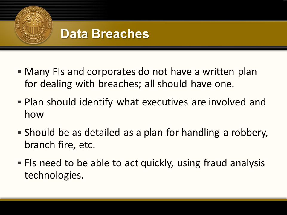 Data Breaches Many FIs and corporates do not have a written plan for dealing with breaches; all should have one.