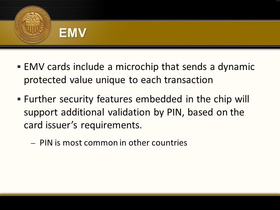 EMV EMV cards include a microchip that sends a dynamic protected value unique to each transaction.