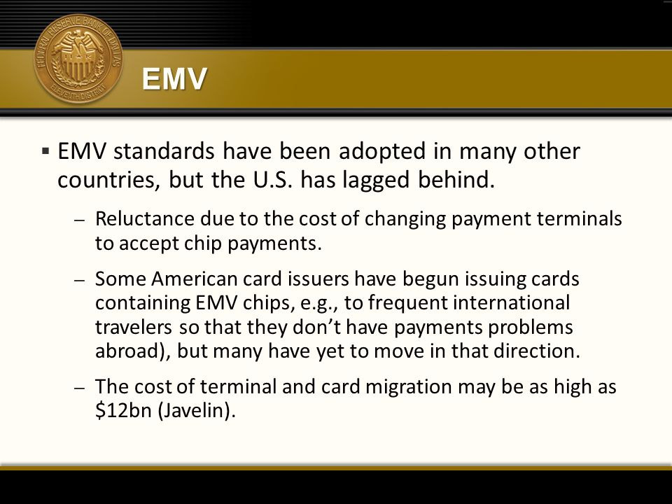 EMV EMV standards have been adopted in many other countries, but the U.S. has lagged behind.