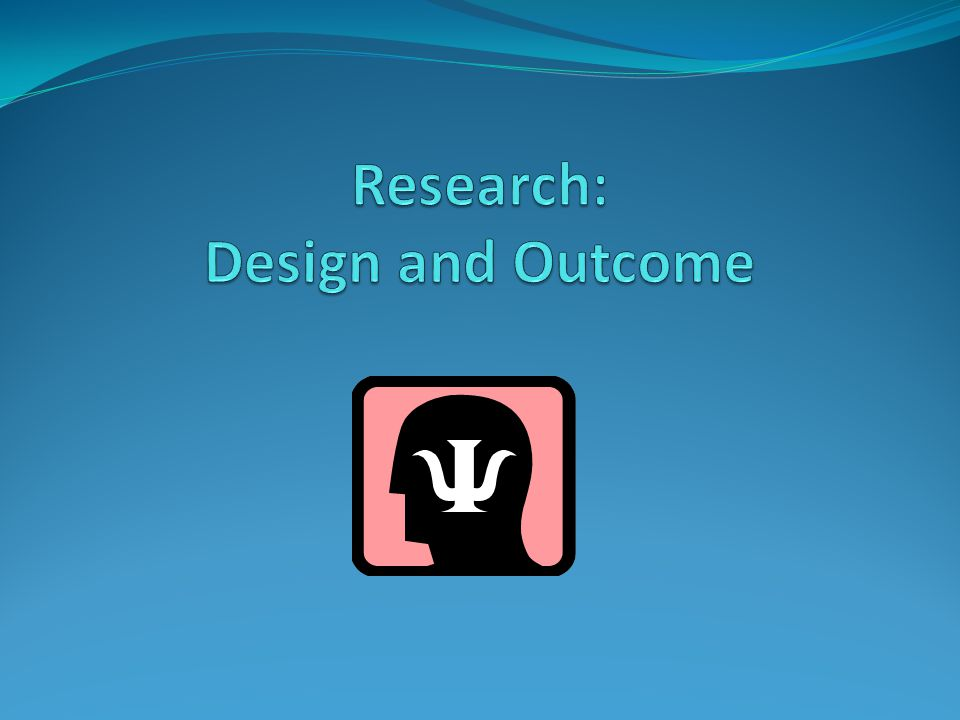 Research: Design and Outcome