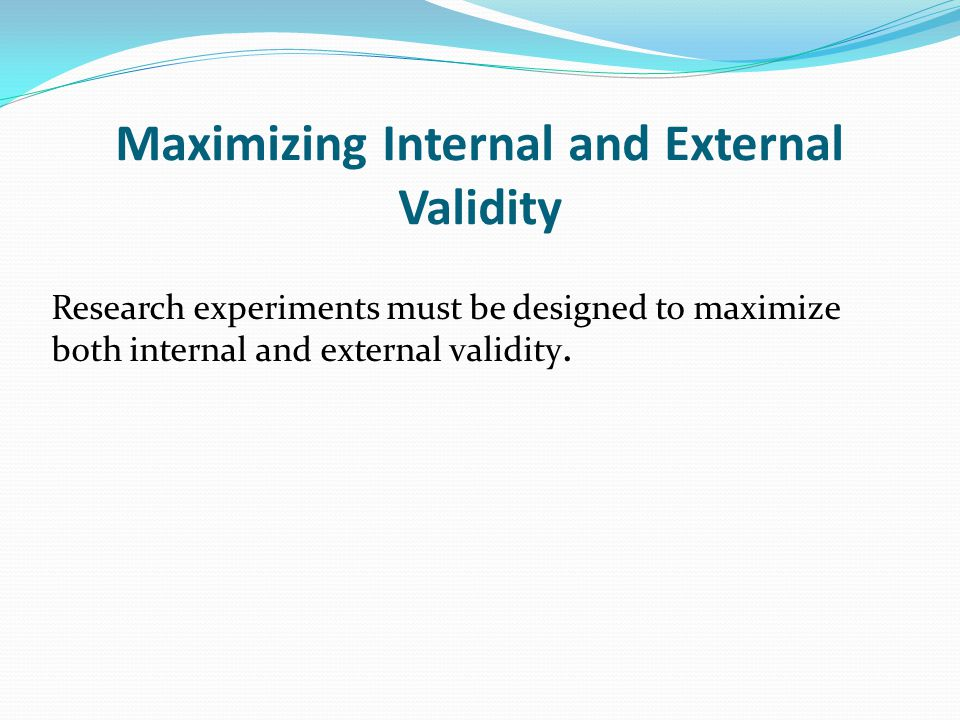 Maximizing Internal and External Validity