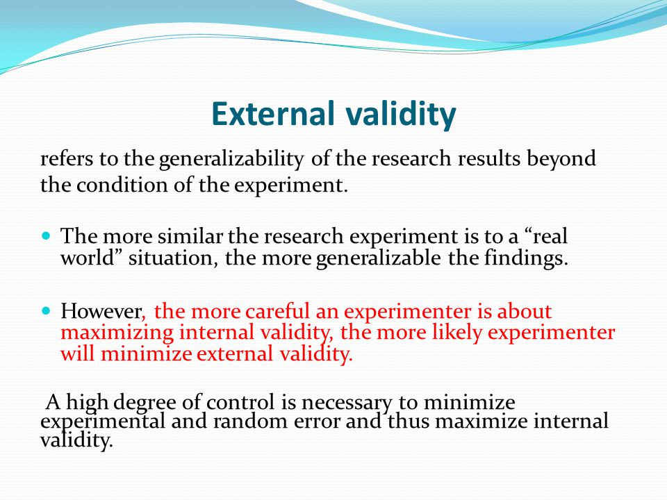 External validity refers to the generalizability of the research results beyond the condition of the experiment.