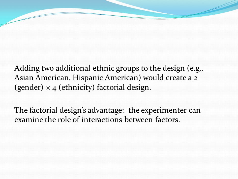 Adding two additional ethnic groups to the design (e. g