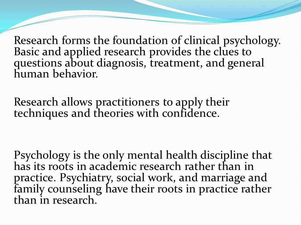 Research forms the foundation of clinical psychology
