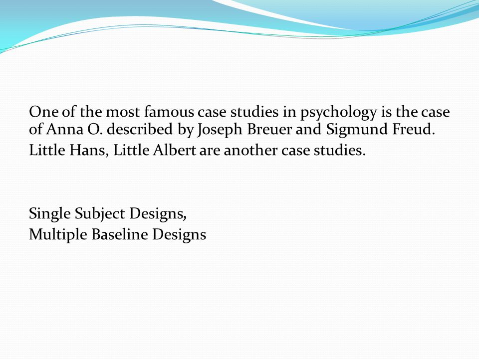 One of the most famous case studies in psychology is the case of Anna O. described by Joseph Breuer and Sigmund Freud.