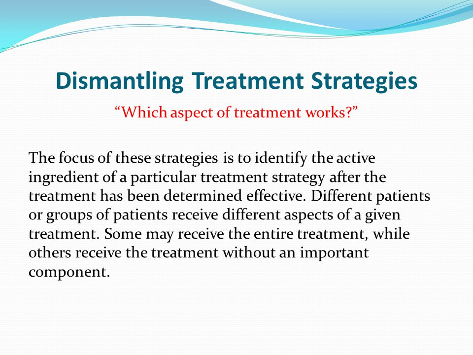Dismantling Treatment Strategies