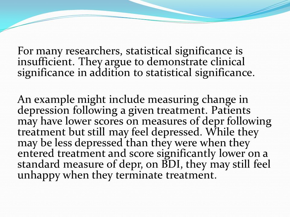 For many researchers, statistical significance is insufficient