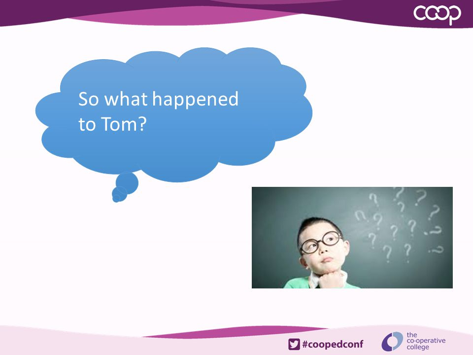 So what happened to Tom.