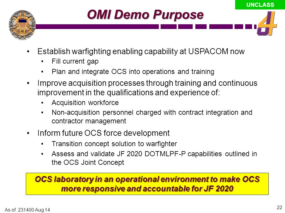 OMI Demo Purpose Establish warfighting enabling capability at USPACOM now. Fill current gap. Plan and integrate OCS into operations and training.