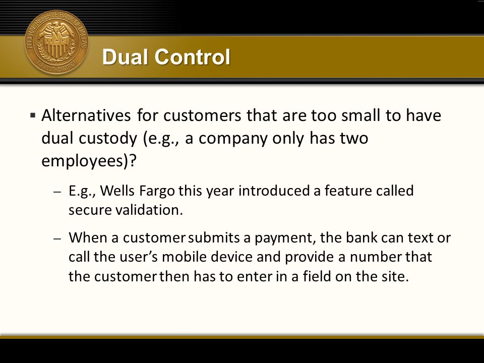 Dual Control Alternatives for customers that are too small to have dual custody (e.g., a company only has two employees)