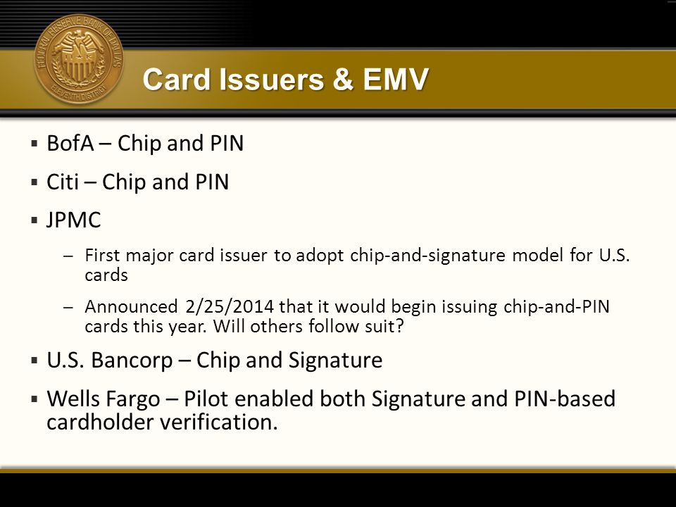 Card Issuers & EMV BofA – Chip and PIN Citi – Chip and PIN JPMC