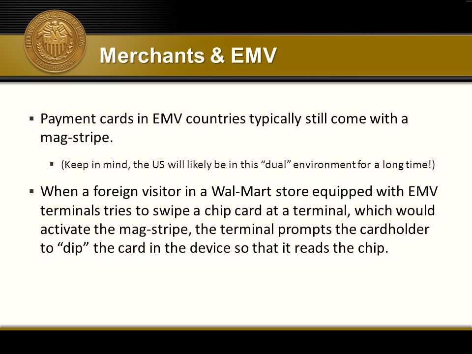 Merchants & EMV Payment cards in EMV countries typically still come with a mag-stripe.