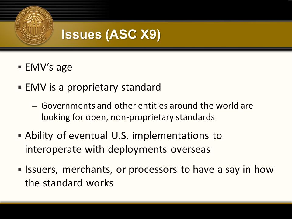 Issues (ASC X9) EMV's age EMV is a proprietary standard