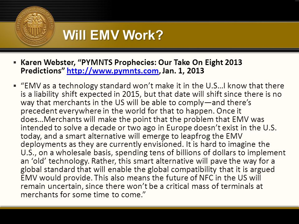 Will EMV Work Karen Webster, PYMNTS Prophecies: Our Take On Eight 2013 Predictions http://www.pymnts.com, Jan. 1, 2013.