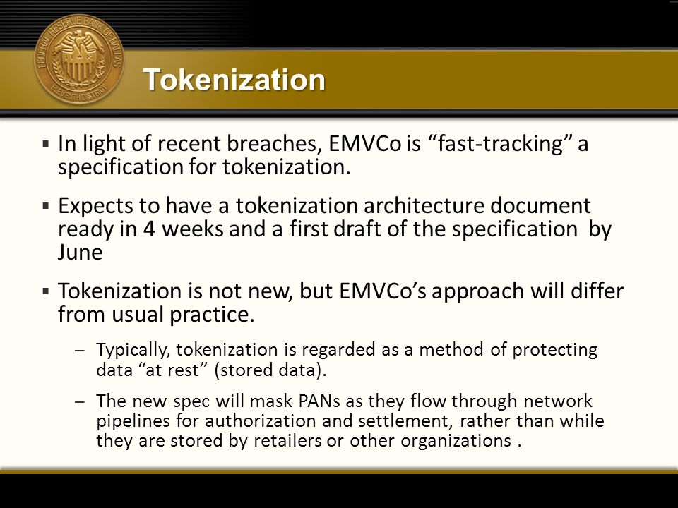 Tokenization In light of recent breaches, EMVCo is fast-tracking a specification for tokenization.