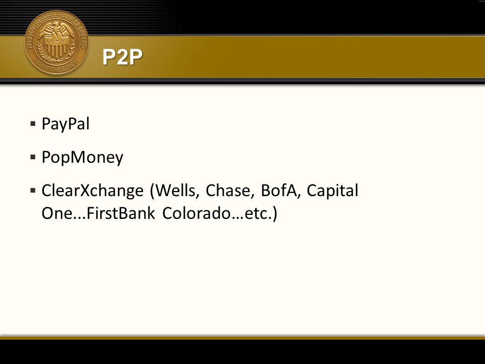 P2P PayPal PopMoney ClearXchange (Wells, Chase, BofA, Capital One...FirstBank Colorado…etc.)
