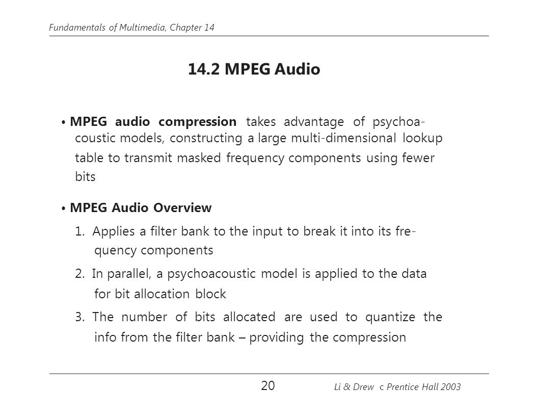 • MPEG audio compression takes advantage of psychoa-