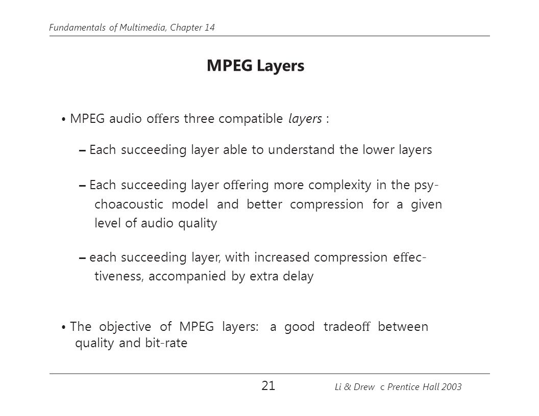 • MPEG audio offers three compatible layers :