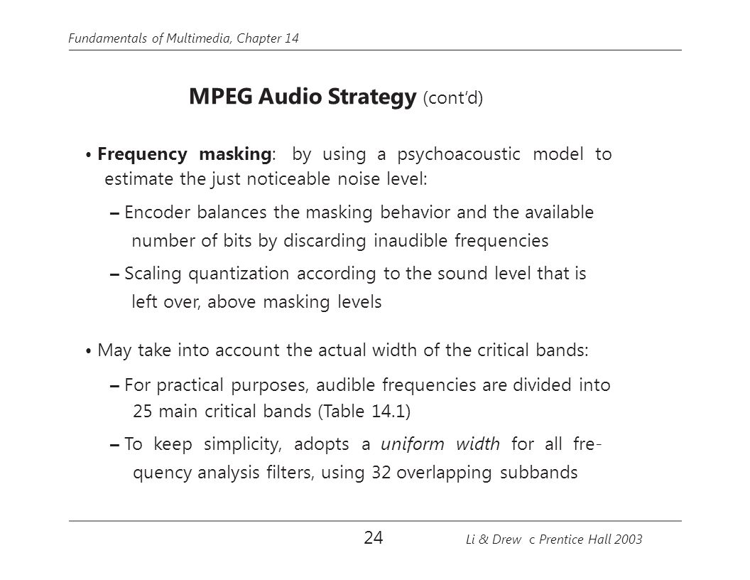• Frequency masking: by using a psychoacoustic model to
