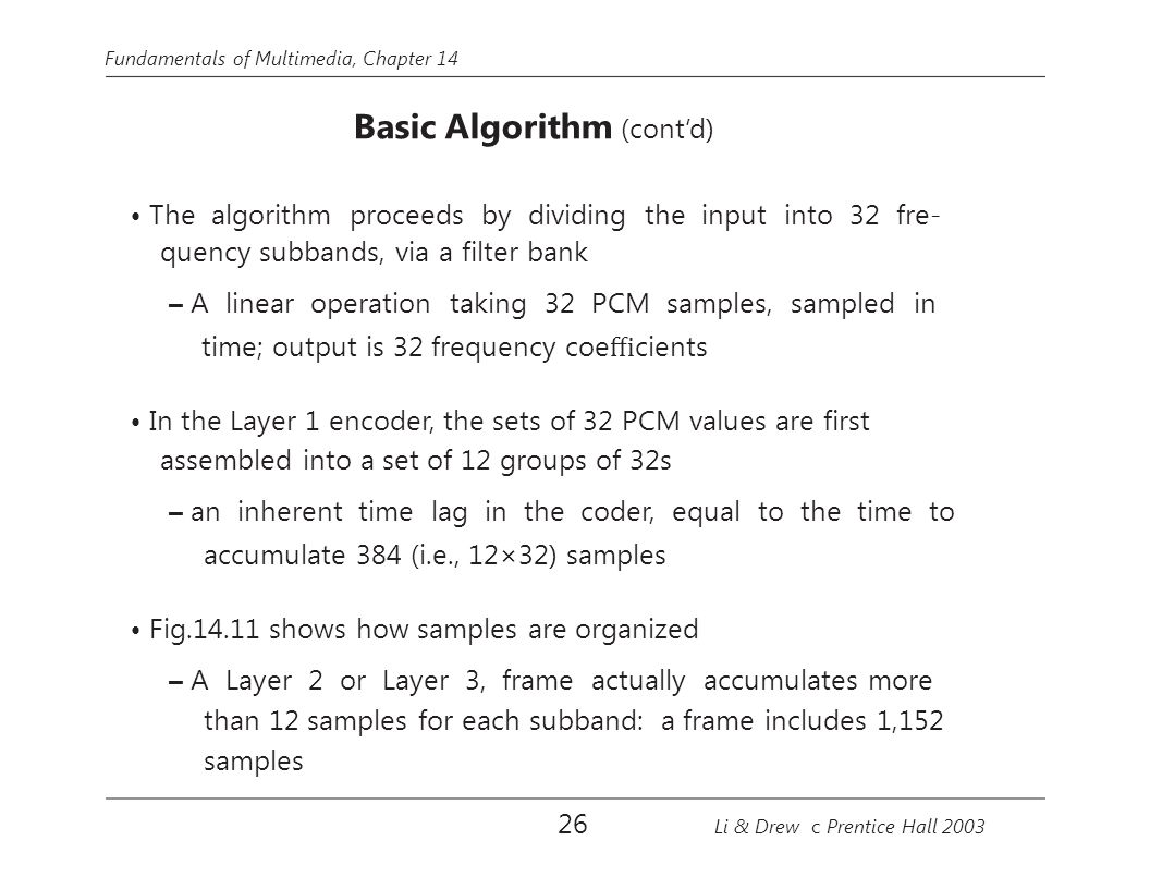 • The algorithm proceeds by dividing the input into 32 fre-