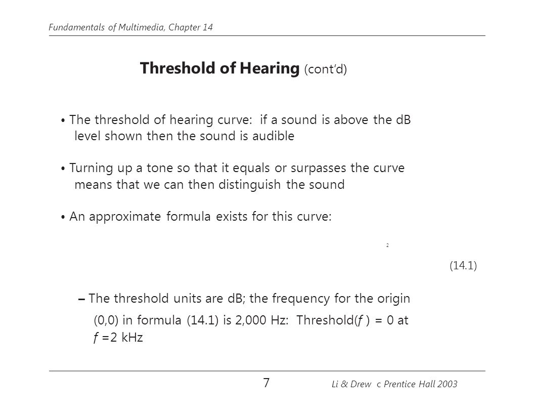 • The threshold of hearing curve: if a sound is above the dB