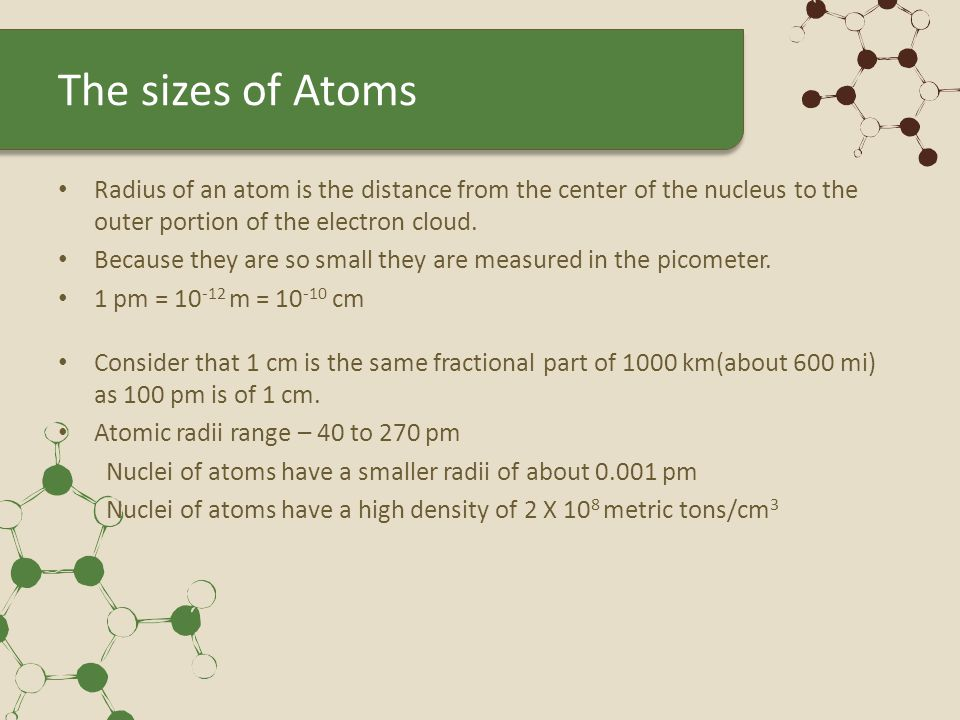 The sizes of Atoms Radius of an atom is the distance from the center of the nucleus to the outer portion of the electron cloud.