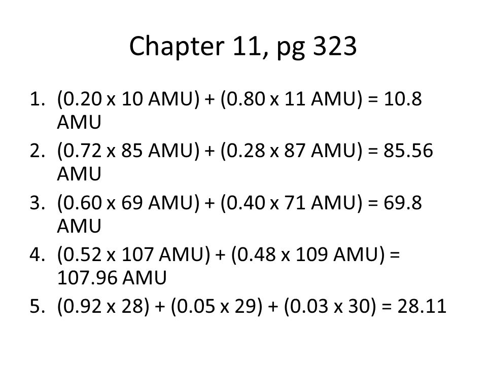Chapter 11, pg 323 (0.20 x 10 AMU) + (0.80 x 11 AMU) = 10.8 AMU