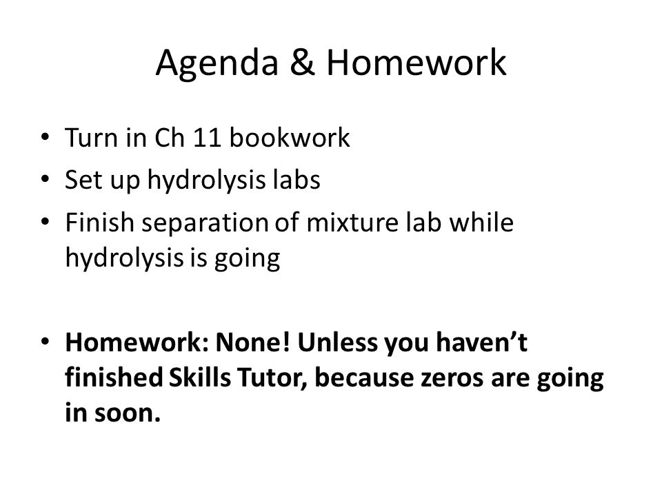 Agenda & Homework Turn in Ch 11 bookwork Set up hydrolysis labs