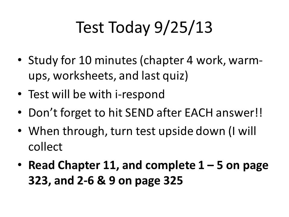 Test Today 9/25/13 Study for 10 minutes (chapter 4 work, warm-ups, worksheets, and last quiz) Test will be with i-respond.