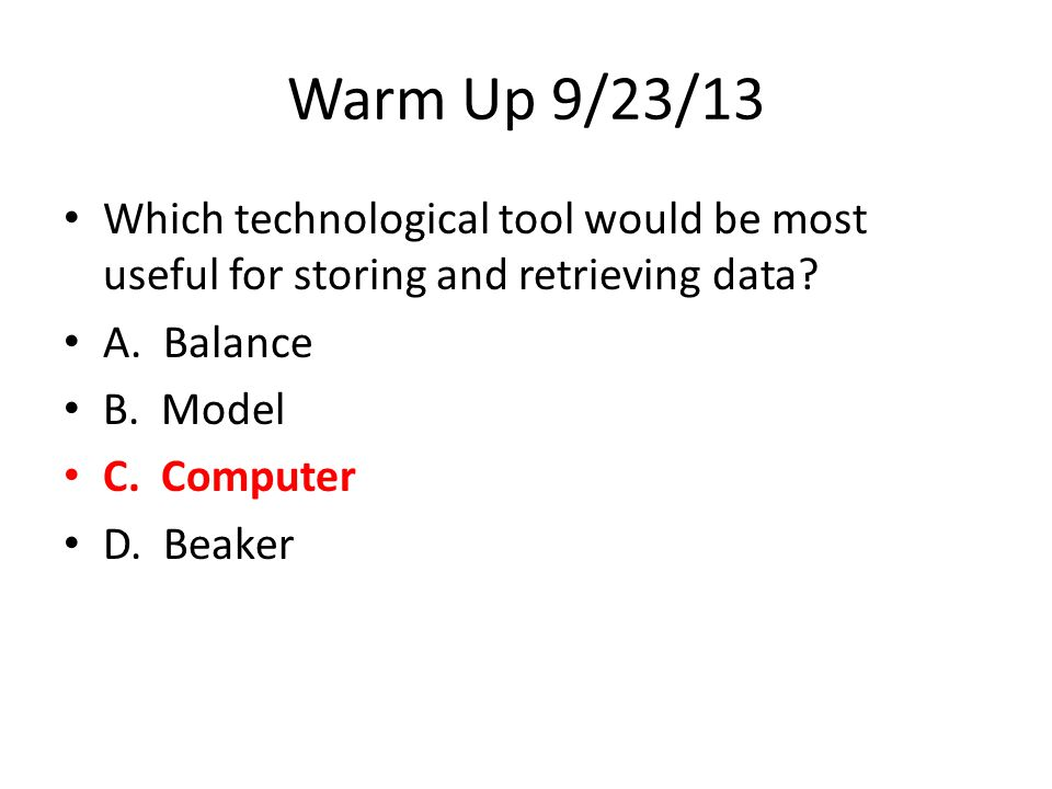 Warm Up 9/23/13 Which technological tool would be most useful for storing and retrieving data A. Balance.