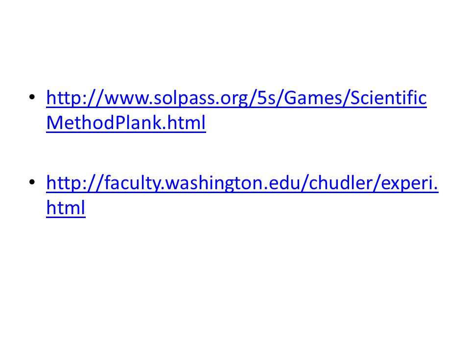 http://www.solpass.org/5s/Games/ScientificMethodPlank.html http://faculty.washington.edu/chudler/experi.html.