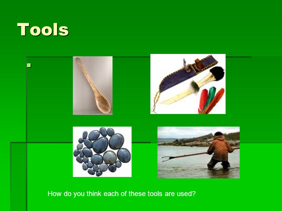 Tools How do you think each of these tools are used