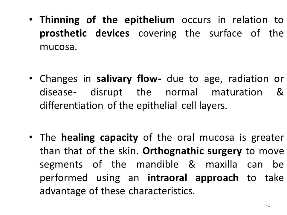 Thinning of the epithelium occurs in relation to prosthetic devices covering the surface of the mucosa.