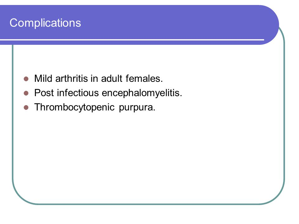 Complications Mild arthritis in adult females.