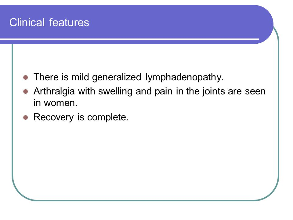 Clinical features There is mild generalized lymphadenopathy.
