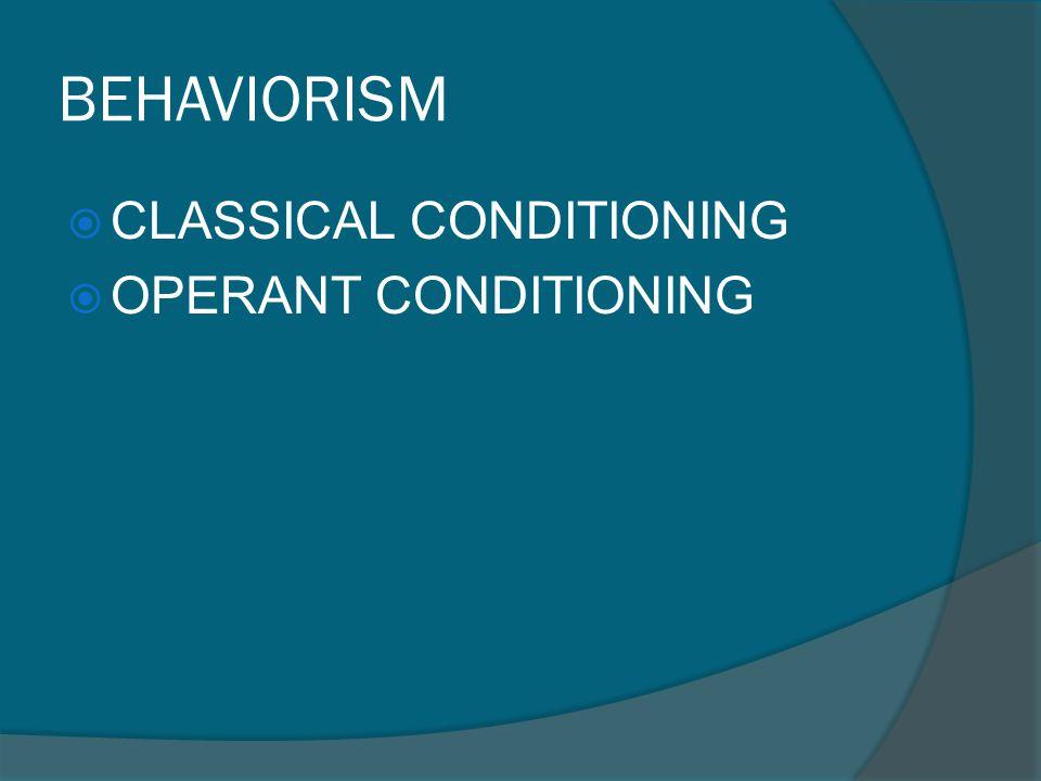 BEHAVIORISM CLASSICAL CONDITIONING OPERANT CONDITIONING