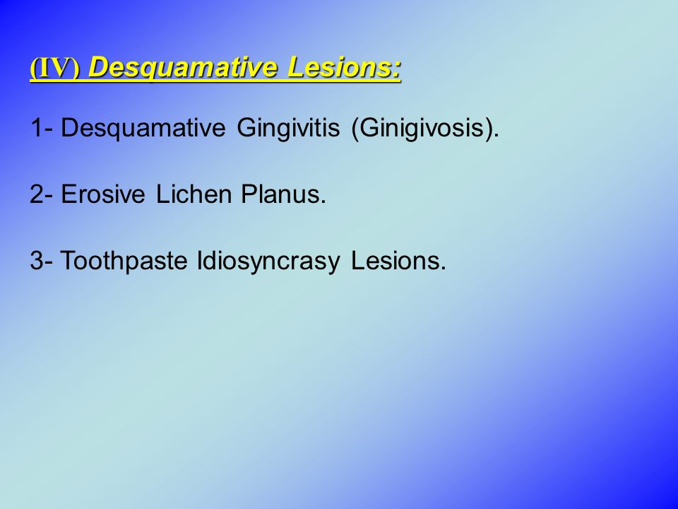 (IV) Desquamative Lesions: