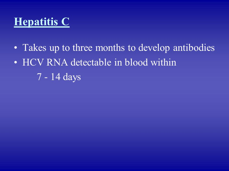 Hepatitis C Takes up to three months to develop antibodies