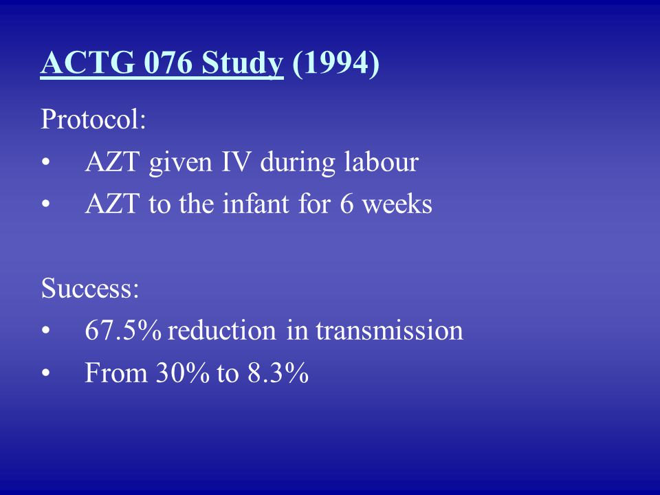 ACTG 076 Study (1994) Protocol: AZT given IV during labour