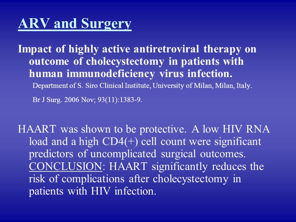 ARV and Surgery Impact of highly active antiretroviral therapy on outcome of cholecystectomy in patients with human immunodeficiency virus infection.