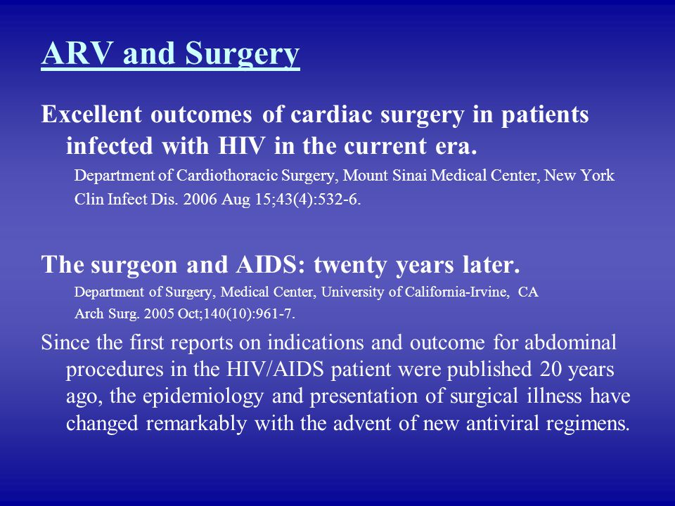 ARV and Surgery Excellent outcomes of cardiac surgery in patients infected with HIV in the current era.