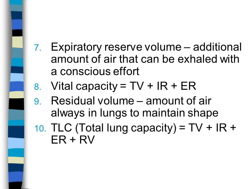 Expiratory reserve volume – additional amount of air that can be exhaled with a conscious effort