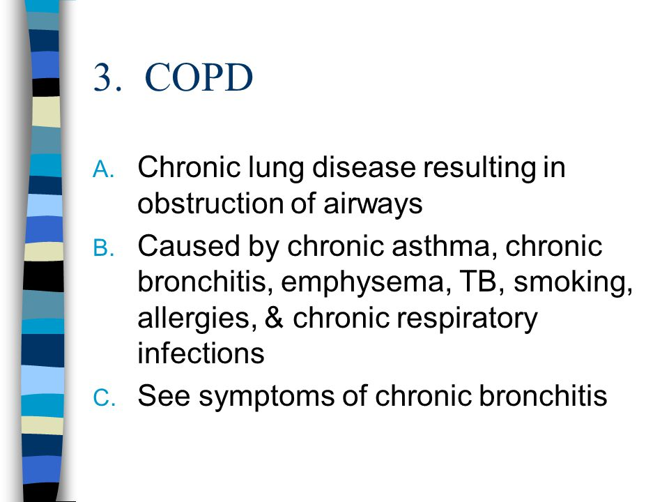 3. COPD Chronic lung disease resulting in obstruction of airways