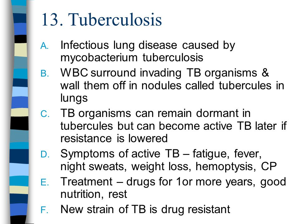 13. Tuberculosis Infectious lung disease caused by mycobacterium tuberculosis.