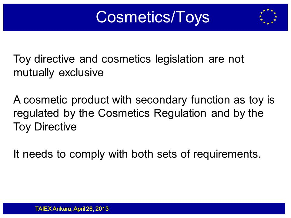 Cosmetics/Toys Toy directive and cosmetics legislation are not mutually exclusive.