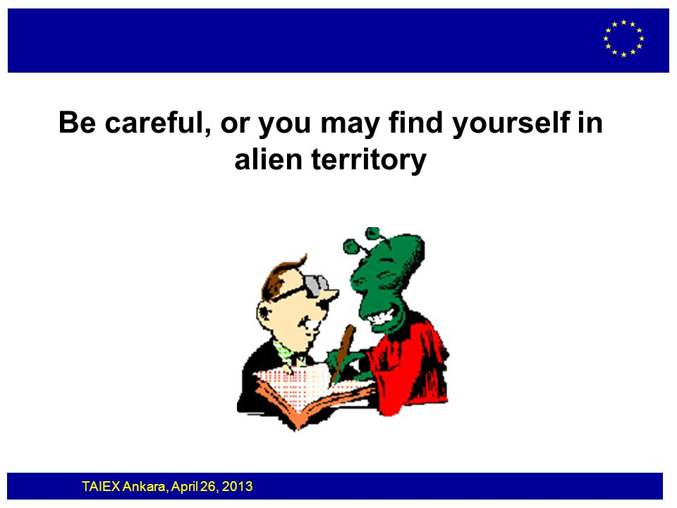 Be careful, or you may find yourself in alien territory