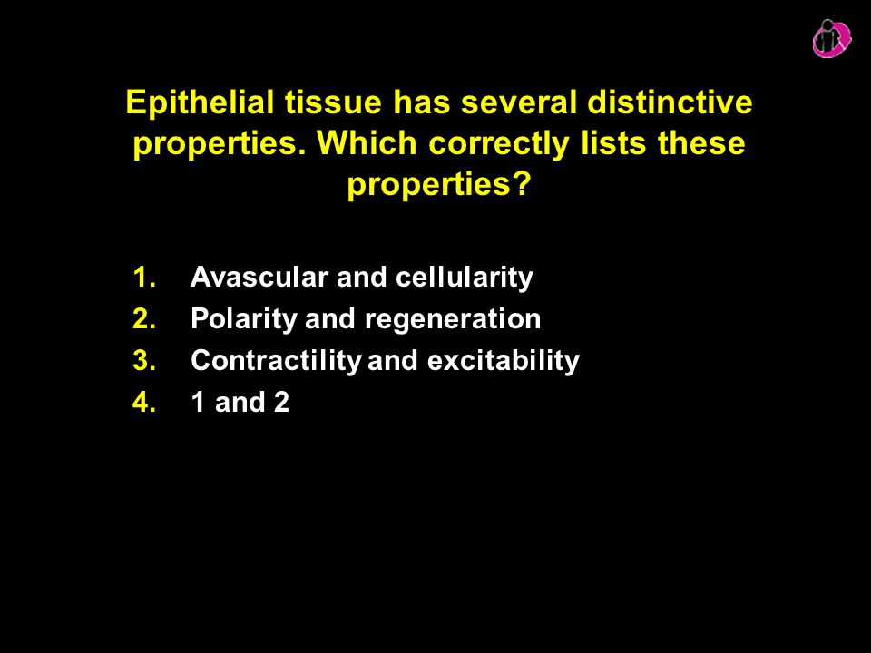 Epithelial tissue has several distinctive properties