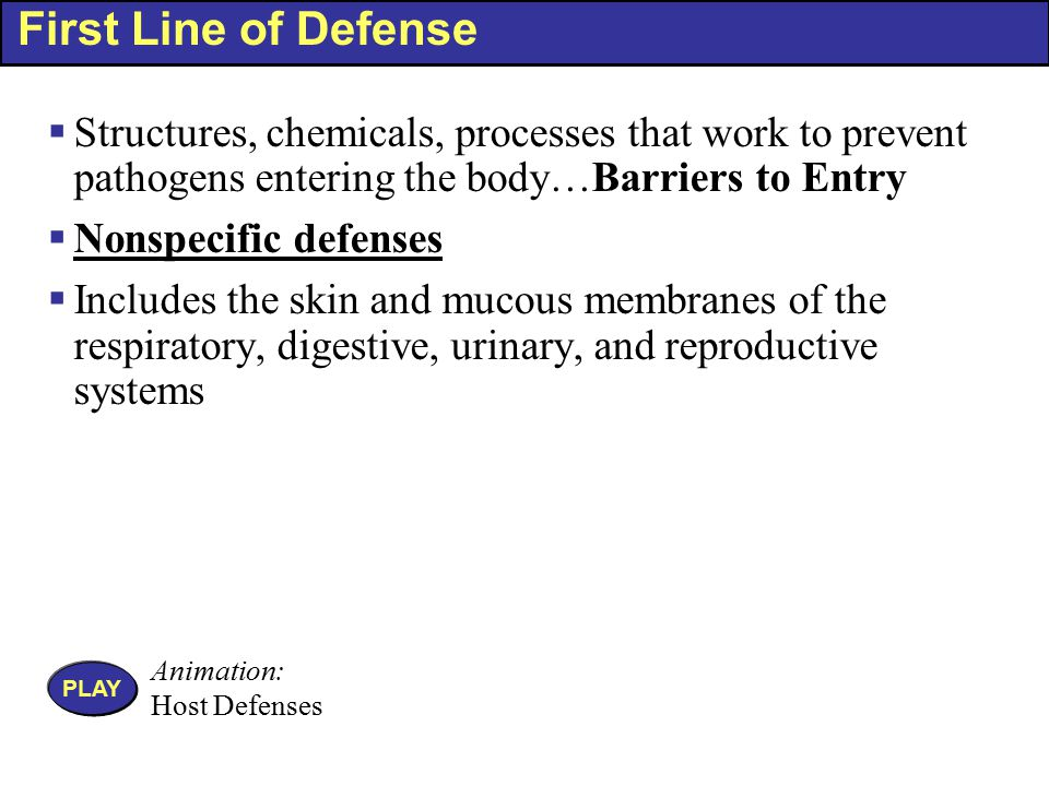 First Line of Defense Structures, chemicals, processes that work to prevent pathogens entering the body…Barriers to Entry.
