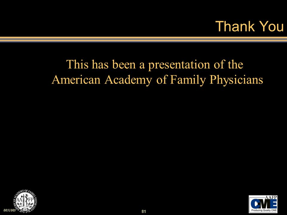 Thank You This has been a presentation of the American Academy of Family Physicians